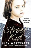 Judy Westwater Street Kid: One Child's Desperate Fight for Survival
