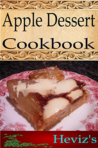 Apple Dessert 101. Delicious, Nutritious, Low Budget, Mouth Watering Apple Dessert Cookbook by Heviz's