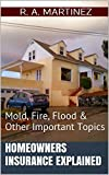 Homeowners Insurance Explained: Mold, Fire, Flood & Other Important Topics