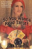 D. L. Cocchio So You Wanna Read Tarot?: A Down-to-Earth Guide