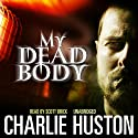My Dead Body Audiobook by Charlie Huston Narrated by Scott Brick