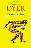 Tus zonas erróneas: Guía para combatir las causas de la infelicidad (Spanish Edition)