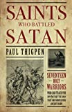 Read Saints Who Battled Satan: Seventeen Holy Warriors Who Can Teach You How to Fight the Good Fight and Vanquish Your Ancient Enemy on-line