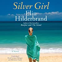 Silver Girl: A Novel (       UNABRIDGED) by Elin Hilderbrand Narrated by Janet Metzger, Marianne Fraulo