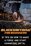 Blacksmithing For Beginners:  21 Tips...