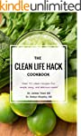 The Clean Life Hack Cookbook: Over 50...