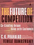 The Future of Competition: Co Creating Unique Value with Customers (0143061909) by Ramaswamy, Venkat