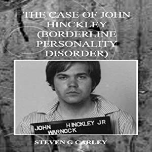 The Case of John Hinckley: Borderline Personality Disorder | [Steven G Carley]