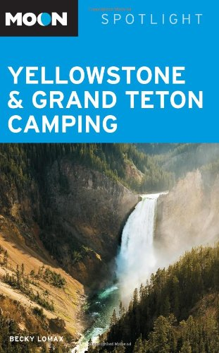 Moon Spotlight Yellowstone & Grand Teton Camping (Moon Spotlight Series)