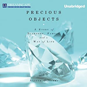 Precious Objects: A Story of Diamonds, Family, and a Way of Life | [Alicia Oltuski]