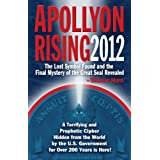 Apollyon Rising 2012: The Lost Symbol Found and the Final Mystery of the Great Seal Revealedby Thomas Horn
