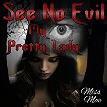 See No Evil, My Pretty Lady (       UNABRIDGED) by Miss Mae Narrated by Marcus Hyde