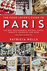 The Food Lover's Guide to Paris: The Best Restaurants, Bistros, Cafés, Markets, Bakeries, and More (English Edition)