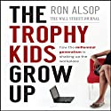 The Trophy Kids Grow Up: How the Millenial Generation is Shaking Up the Workplace (       UNABRIDGED) by Ron Alsop Narrated by Erik Synnesvetd