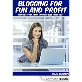 Blogging for fun and profit: make $2000 per month with your blog. Here's how