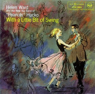 With a Little Bit of Swing by Peanuts Hucko With Helen Ward