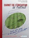 Carnet de l'Educateur de Football - Edition actualis�e