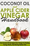 Coconut Oil and Apple Cider Vinegar  Handbook -  Use Coconut Oil and Apple Cider Vinegar for Healing, Curing, Beauty, and Glowing Radiant Skin (Handbook ... Vinegar, Coconut Oil, Apple Cider Vinegar)