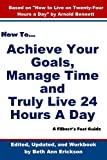 img - for How to Achieve Your Goals, Manage Time and Truly Live 24 Hours A Day: A Filbert's Fast Guide book / textbook / text book