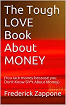 The Tough Love Book About Money: (you Lack Money Because You Don't Know Sh*t About Money)