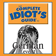 The Complete Idiot's Guide to German, Level 1 Audiobook by  Oasis Audio Narrated by  Linguistics Team