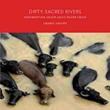 Dirty, Sacred Rivers: Confronting South Asia's Water Crisis (       UNABRIDGED) by Cheryl Colopy Narrated by Mary Ann Trippet