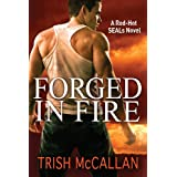 Forged in Fire (A Red-Hot SEALs Novel Book 1) ~ Trish McCallan