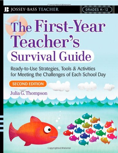 The First-Year Teacher's Survival Guide: Ready-To-Use Strategies,...