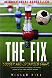 "Declan Hill, ""The Fix: Soccer and Organized Crime"" (McClelland & Stewart, 2010)"