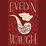 The Complete Stories of Evelyn Waugh | Evelyn Waugh
