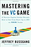 img - for Mastering the VC Game: A Venture Capital Insider Reveals How to Get from Start-up to IPO on Your Terms by Jeffrey Bussgang (2010-04-29) book / textbook / text book