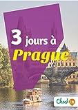 3 jours � Prague: Un guide touristique avec des cartes, des bons plans et les itin�raires indispensables