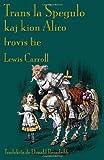 img - for Trans La Spegulo Kaj Kion Alico Trovis Tie (Esperanto Edition) book / textbook / text book