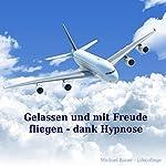 Gelassen und mit Freude fliegen - dank Hypnose | Michael Bauer