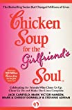 img - for Chicken Soup for the Girlfriend's Soul: Celebrating the Friends Who Cheer Us Up, Cheer Us On and Make Our Lives Complete (Chicken Soup for the Soul) book / textbook / text book