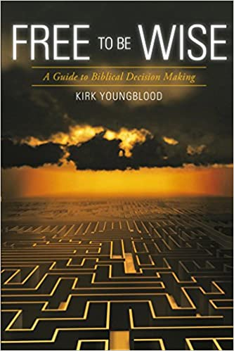 Free to Be Wise: A Guide to Biblical Decision Making