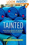 Tainted: How Philosophy of Science Can Expose Bad Science (ENVIRONMENTAL ETHICS AND SCIENCE POLICY SERIES)