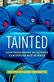 img - for Tainted: How Philosophy of Science Can Expose Bad Science (ENVIRONMENTAL ETHICS AND SCIENCE POLICY SERIES) book / textbook / text book