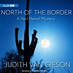 North of the Border: A Neil Hamel Mystery (       UNABRIDGED) by Judith Van Gieson Narrated by Meredith Mitchell