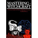 Mastering Witchcraft: A Practical Guide for Witches, Warlocks and Covensby Paul Huson