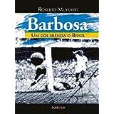 Barbosa - um gol silencia o Brasil (Portuguese Edition)