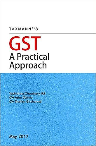 GST A Practical Approach Paperback – 2017 by IRS /CA Ashu Dalmia /CA Shaifaly Girdharwal Vashishtha Chaudhary (Author)