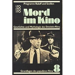 Mord im Kino. Geschichte und Mythologie des Detektiv- Films.