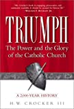 img - for By H.W. Crocker III Triumph: The Power and the Glory of the Catholic Church: A 2,000-Year History (1st) book / textbook / text book