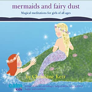 Mermaids & Fairy Dust: Beautiful Imaginative Meditations for Wonderful Little Girls of All Ages | [Christiane Kerr]