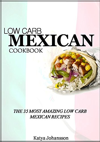Low Carb Mexican Food: 35 Low Carb Mexican Recipes by katya johansson