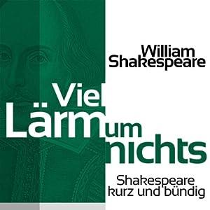 Viel Lärm um nichts (Shakespeare kurz und bündig) Hörbuch
