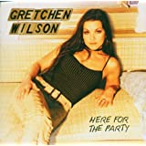 Gretchen Wilson: Here for the Party ~ Gretchen Wilson