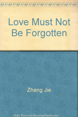 love must not be forgotten by zhang jie summary A study guide for zhang jie's love must not be forgotten: cengage learning gale: 9781375383714: books - amazonca.