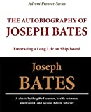 img - for The Autobiography of Joseph Bates: Embracing a Long Life on Ship-board book / textbook / text book